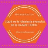 ¿Qué es la Displasia Evolutiva de la Cadera (DEC)?
